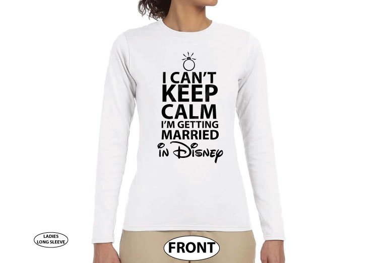 I Can't Keep Calm I'm Getting Married In Disney married with mickey white long sleeve
