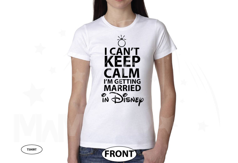 I Can't Keep Calm I'm Getting Married In Disney married with mickey white tshirt