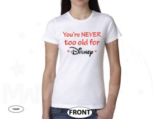 You're NEVER too old for Disney married with mickey white tshirt