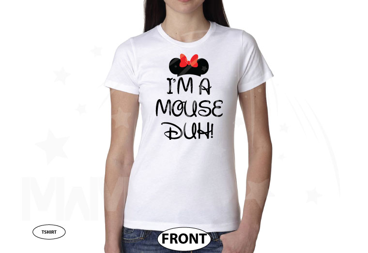 I'm a Mouse, Duh, Minnie Mouse Head and Bow married with mickey white tshirt