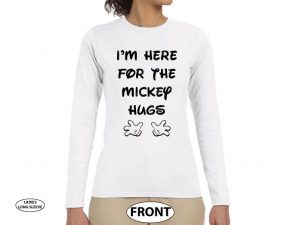 500452 I'm Here For The Mickey Hugs, Mickey Mouse Hands married with mickey white long sleeve