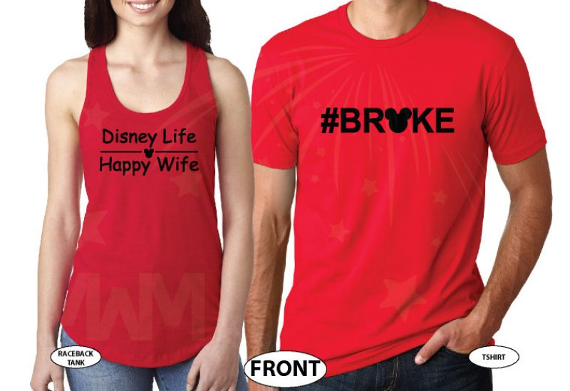 Adorable super funny matching Disney Life Happy Wife and #broke with Mickey ears and head tshirts, married with mickey, red mens tshirt and ladies tank top